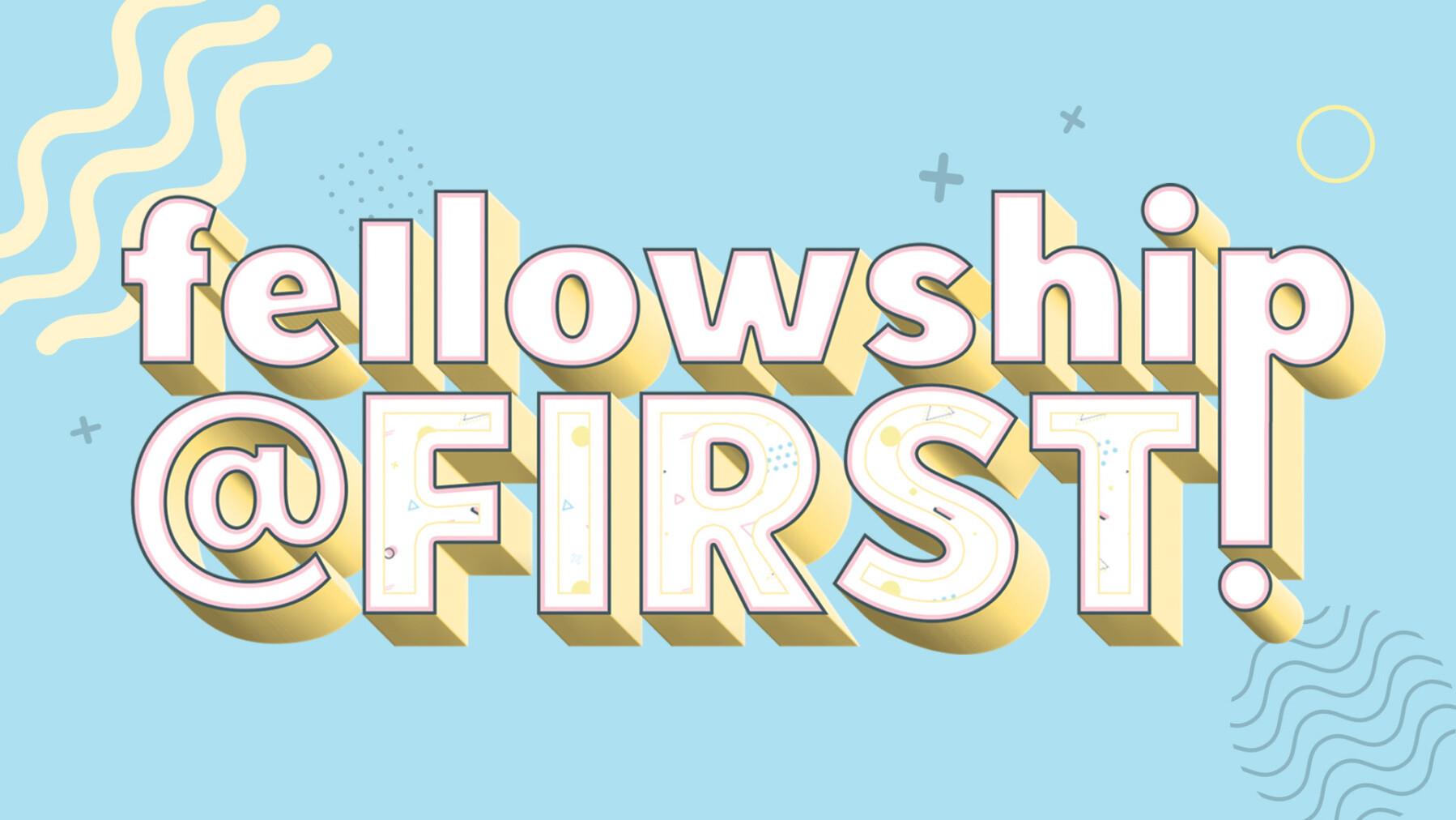 Fellowship @ First