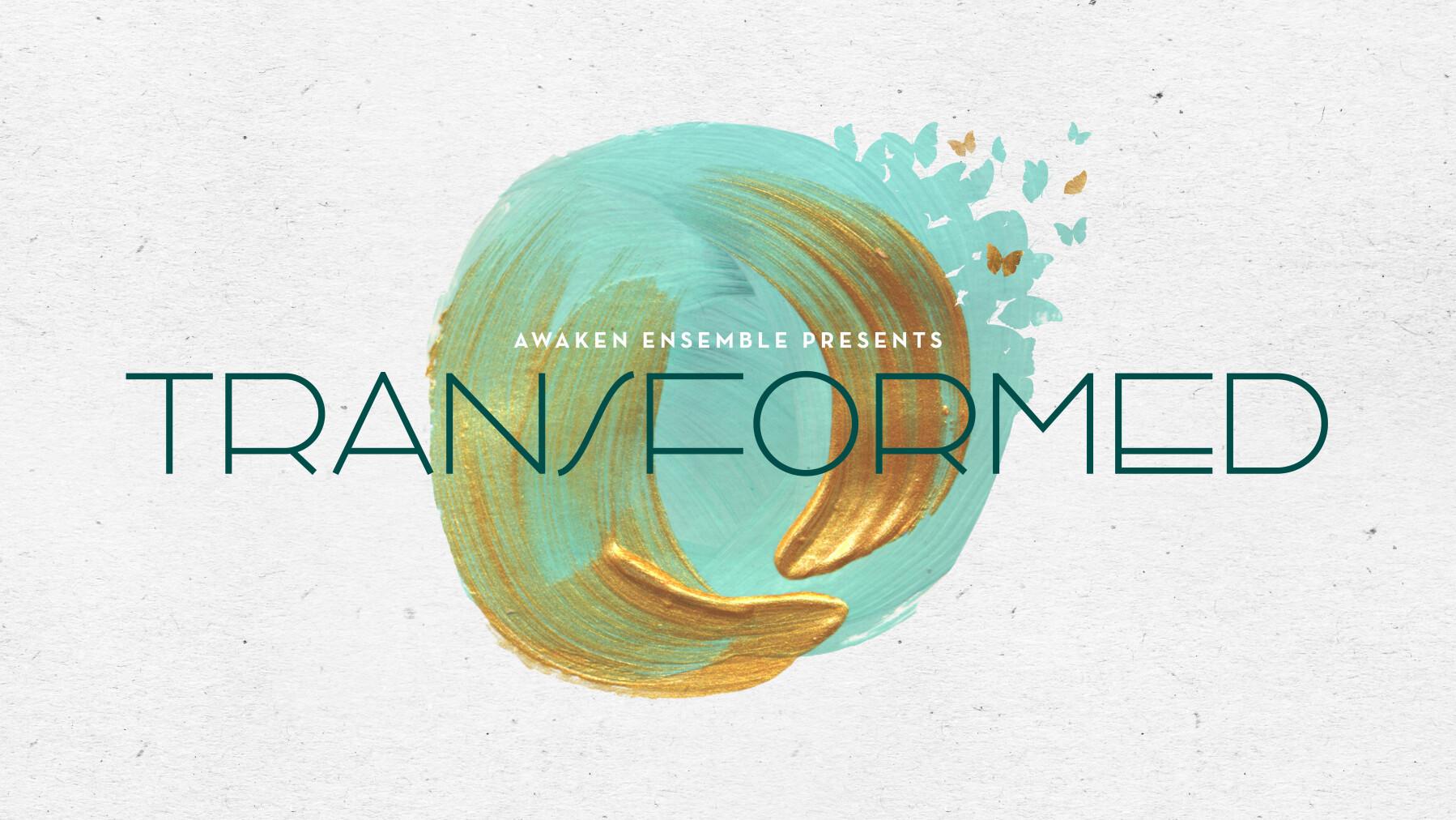 Transformed - An Awaken Ensemble Concert